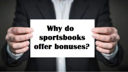 Why Sportsbooks Offer Bonuses